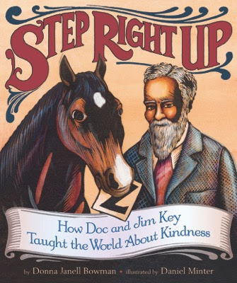 Cover Reveal: Step Right Up: How Doc and Jim Key Taught the World about Kindness by Donna Janell Bowman, illustrated by Daniel Minter